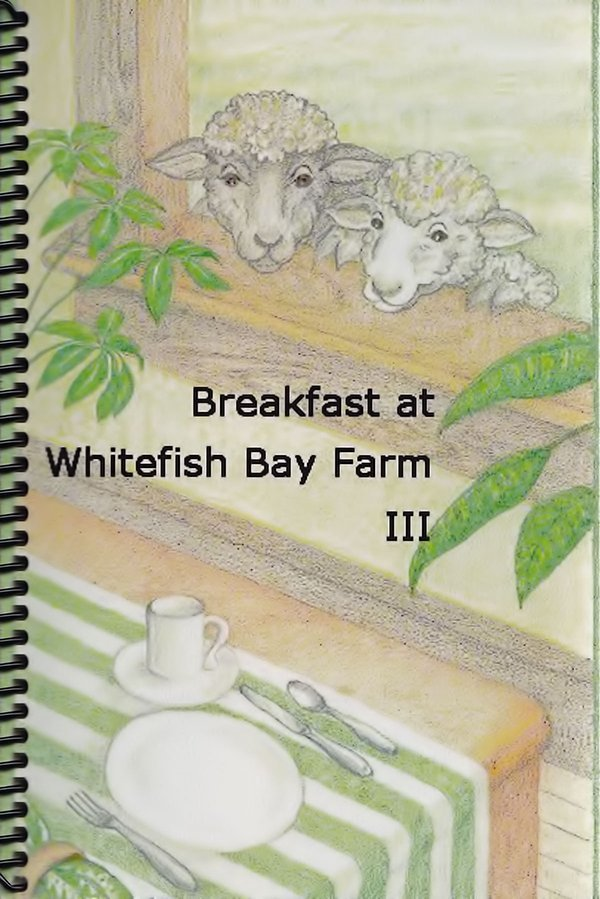 "Cover for cookbook, ""Breakfast at Whitefish Bay Farm III"""